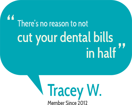 """There's no reason to not cut your detal bills in half""  Tracy W."